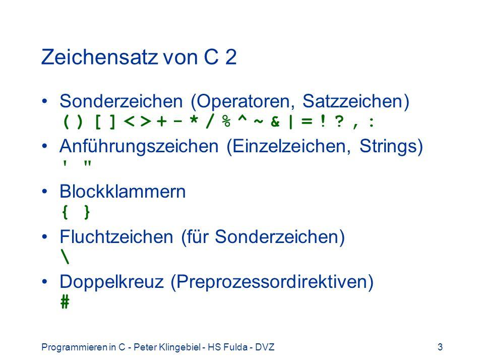 Zeichensatz von C 2 Sonderzeichen (Operatoren, Satzzeichen) ( ) [ ] < > + - * / % ^ ~ & | = ! , :